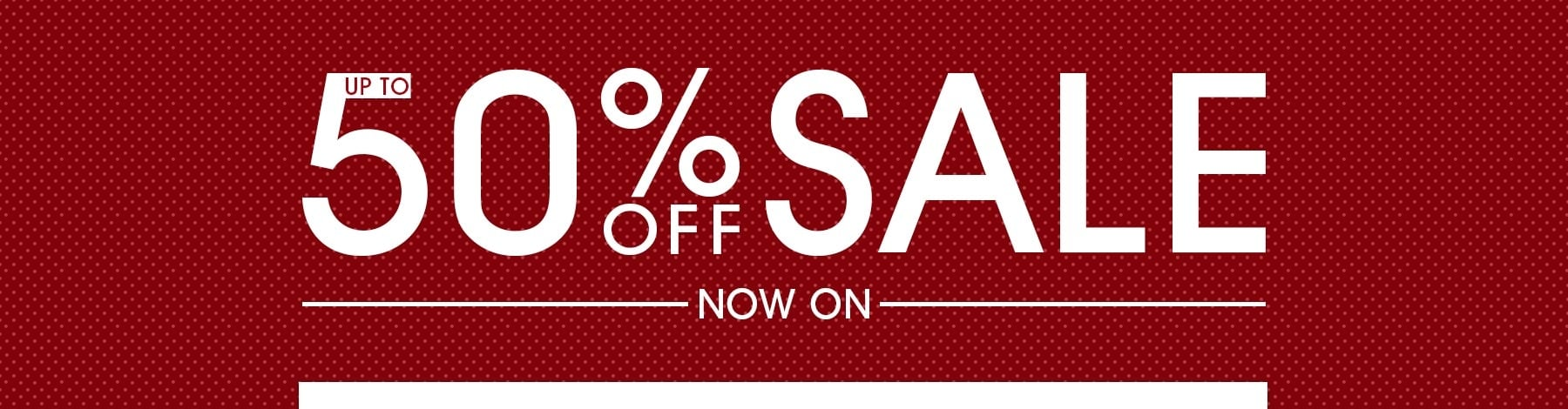 Up To 50% Off Sale Now On